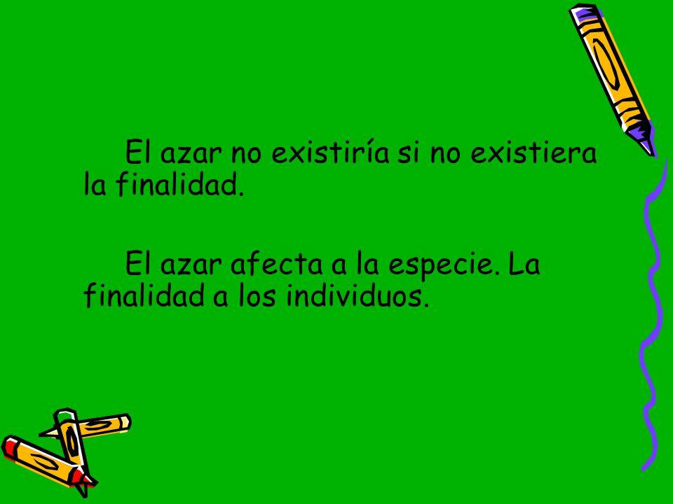 El azar no existiría si no existiera la finalidad.