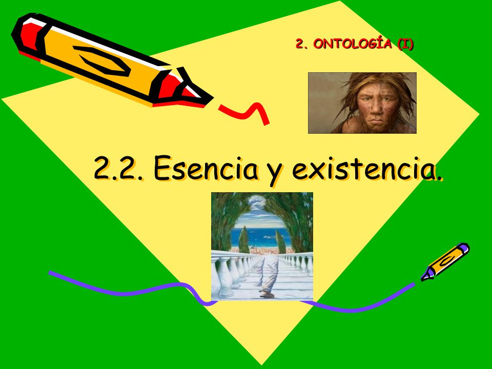 2. ONTOLOGÍA (I) 2.2. Esencia y existencia.
