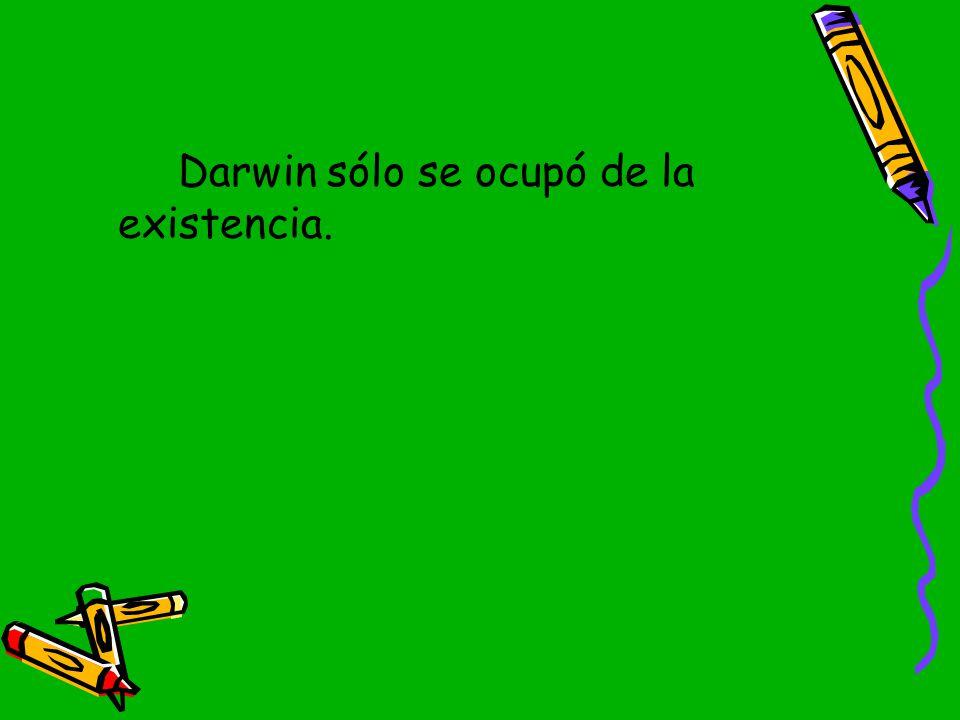 Darwin sólo se ocupó de la existencia.