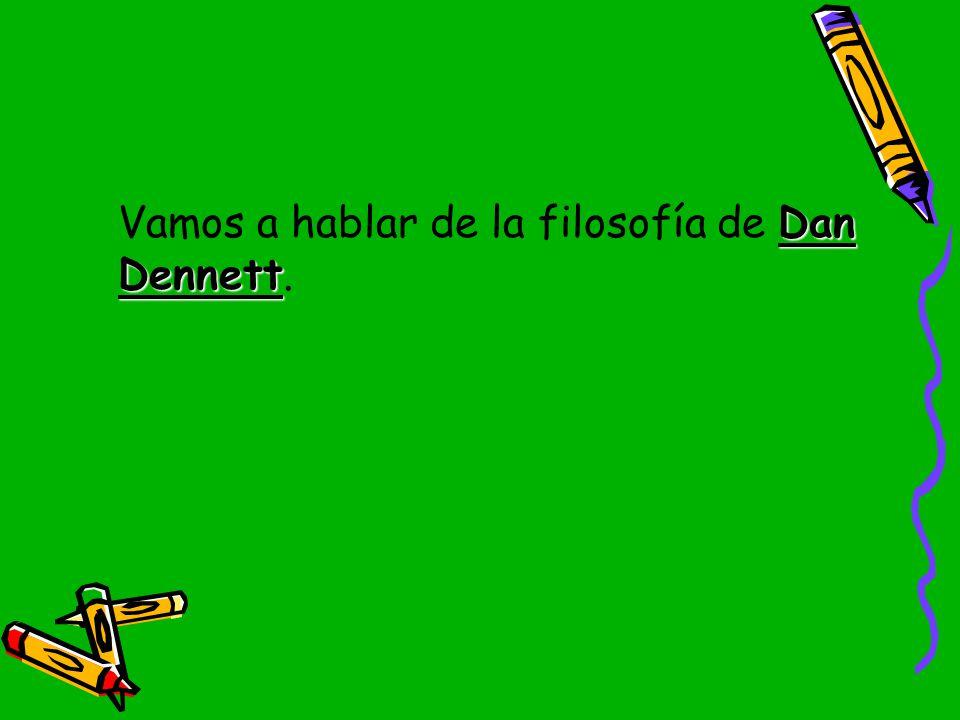 Vamos a hablar de la filosofía de Dan Dennett.