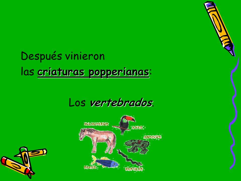 Después vinieron las criaturas popperianas: Los vertebrados.