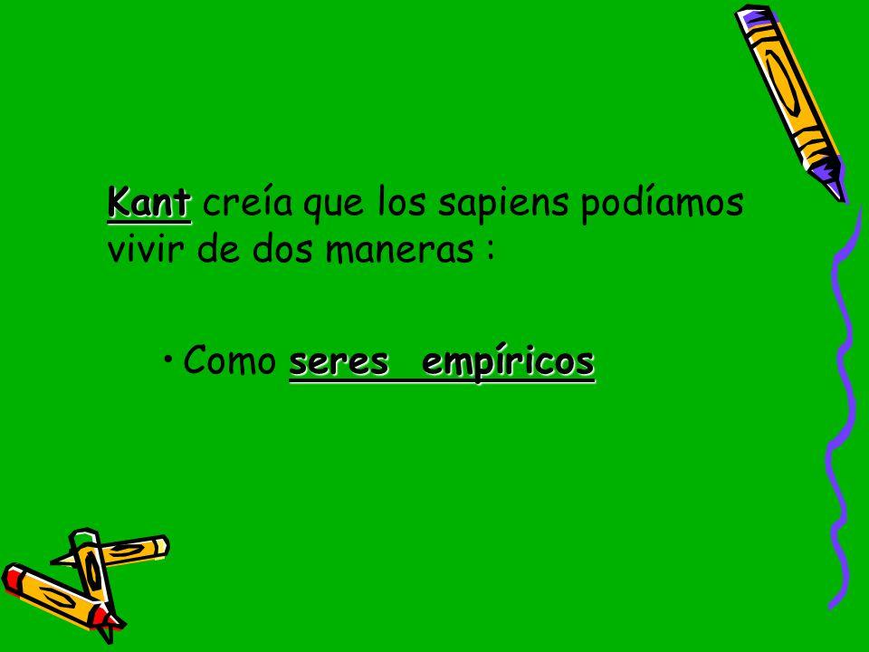 Kant creía que los sapiens podíamos vivir de dos maneras :