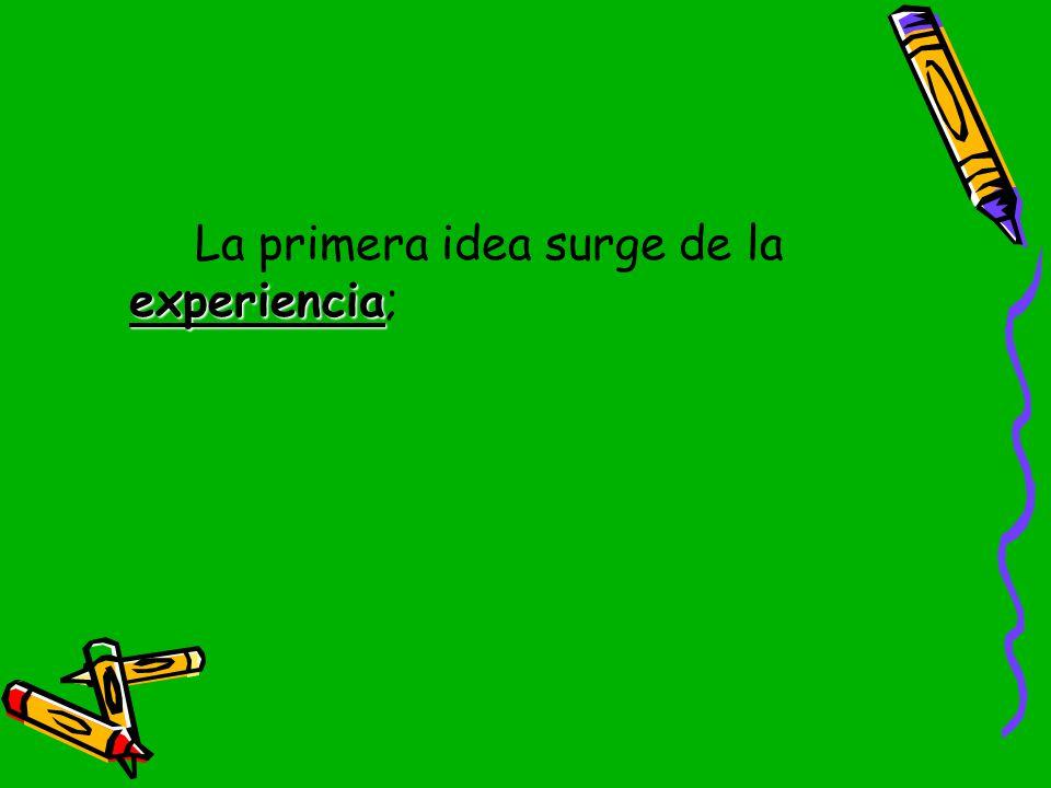La primera idea surge de la experiencia;