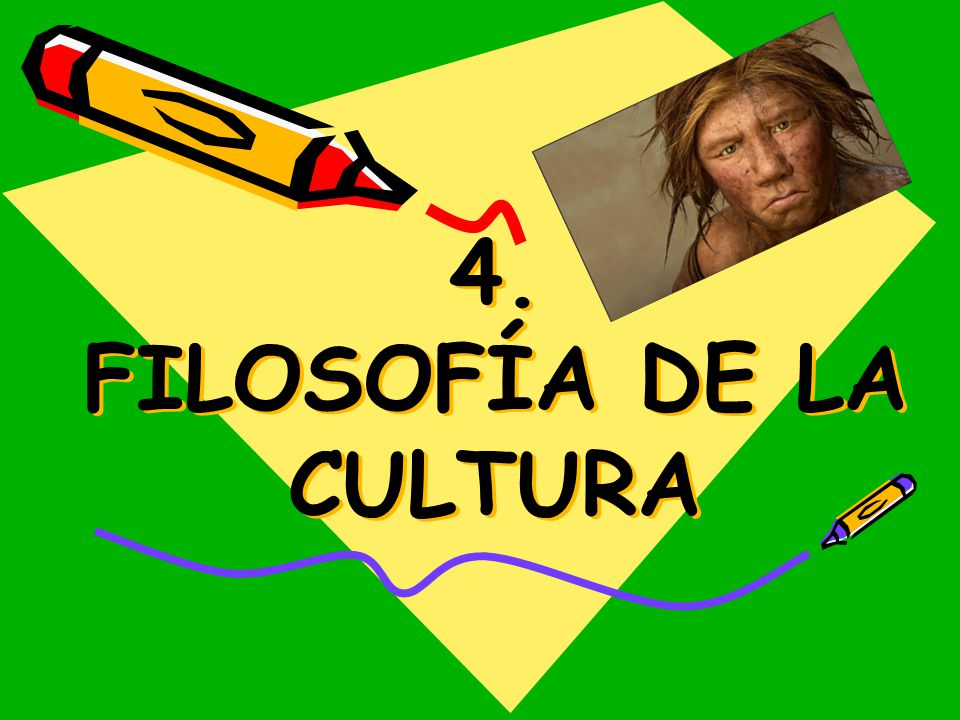 4. FILOSOFÍA DE LA CULTURA