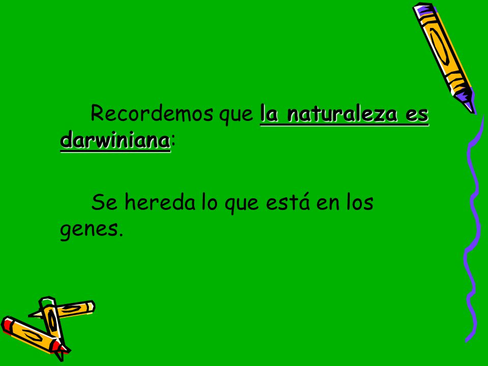 Recordemos que la naturaleza es darwiniana:
