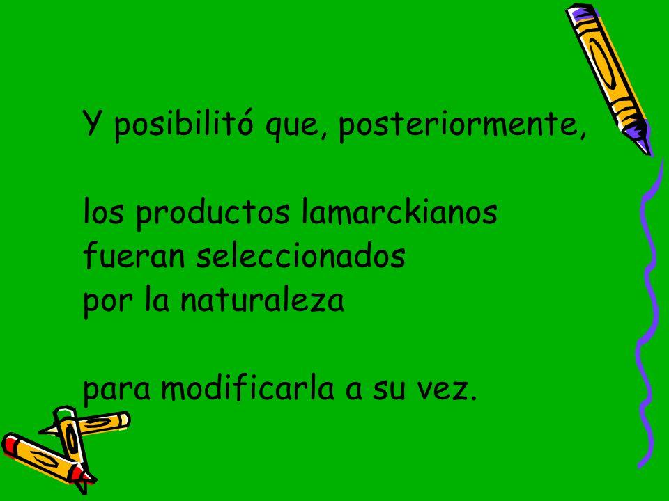 los productos lamarckianos fueran seleccionados por la naturaleza
