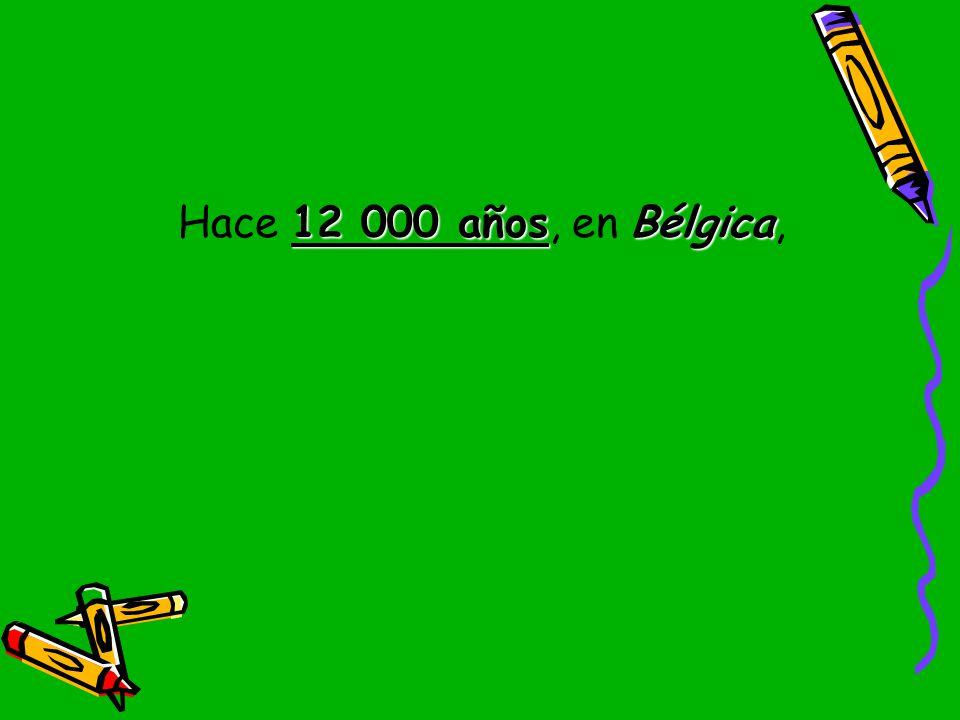 Hace 12 000 años, en Bélgica,