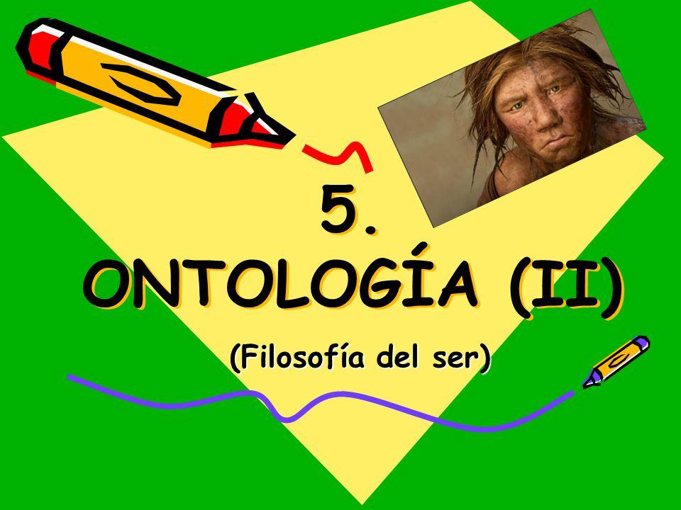 5. ONTOLOGÍA (II) (Filosofía del ser)