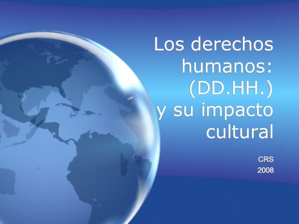 Los derechos humanos: (DD.HH.) y su impacto cultural
