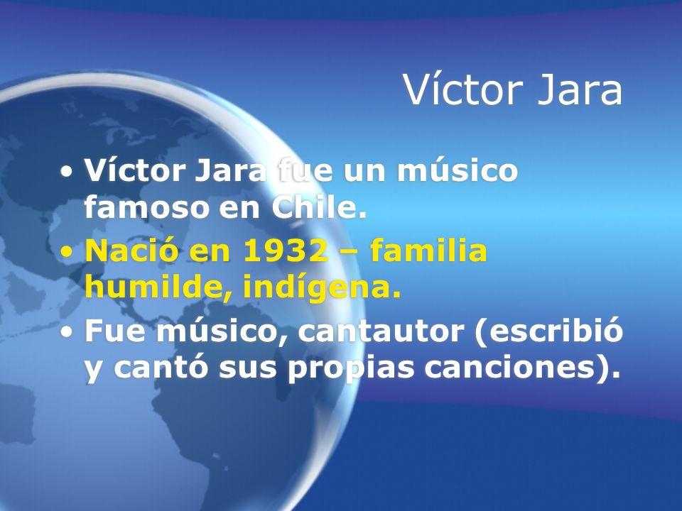 Víctor Jara Víctor Jara fue un músico famoso en Chile.