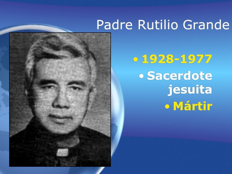 Padre Rutilio Grande 1928-1977 Sacerdote jesuita Mártir