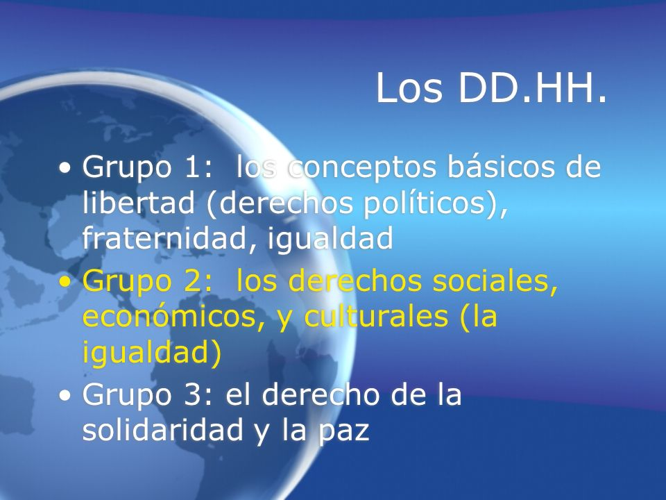 Los DD.HH.Grupo 1: los conceptos básicos de libertad (derechos políticos), fraternidad, igualdad.