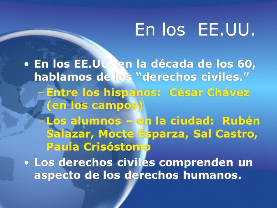 En los EE.UU. En los EE.UU. en la década de los 60, hablamos de los derechos civiles. Entre los hispanos: César Chávez (en los campos)