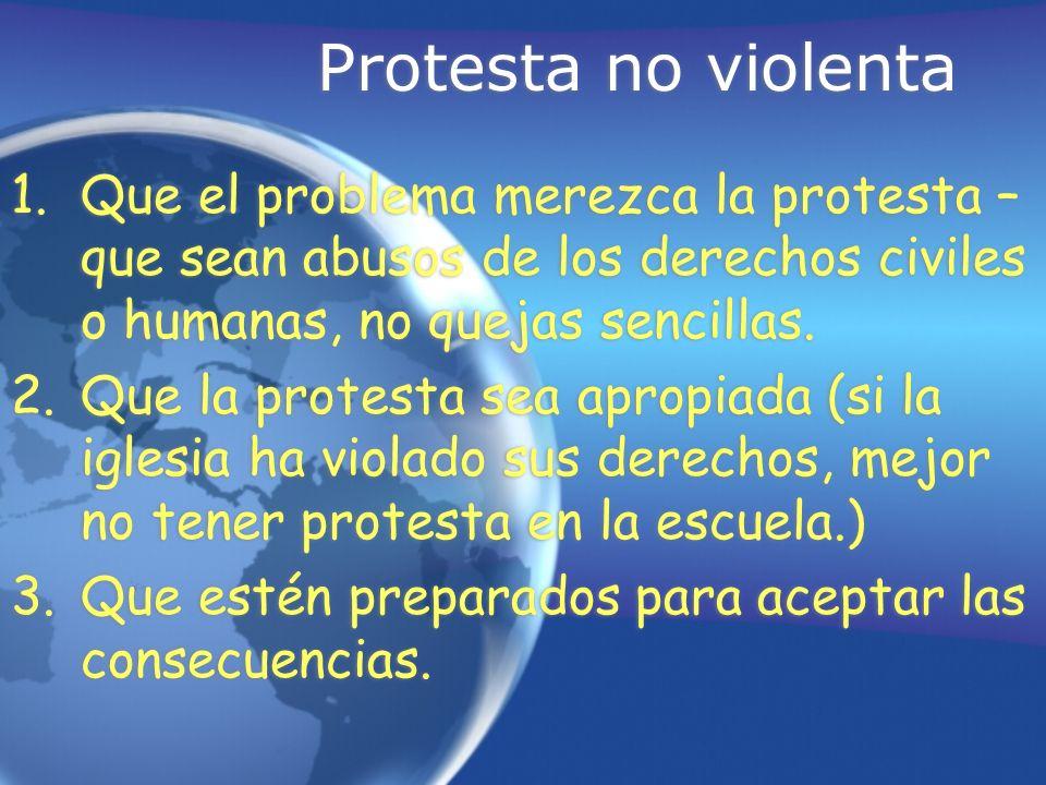 Protesta no violenta Que el problema merezca la protesta – que sean abusos de los derechos civiles o humanas, no quejas sencillas.