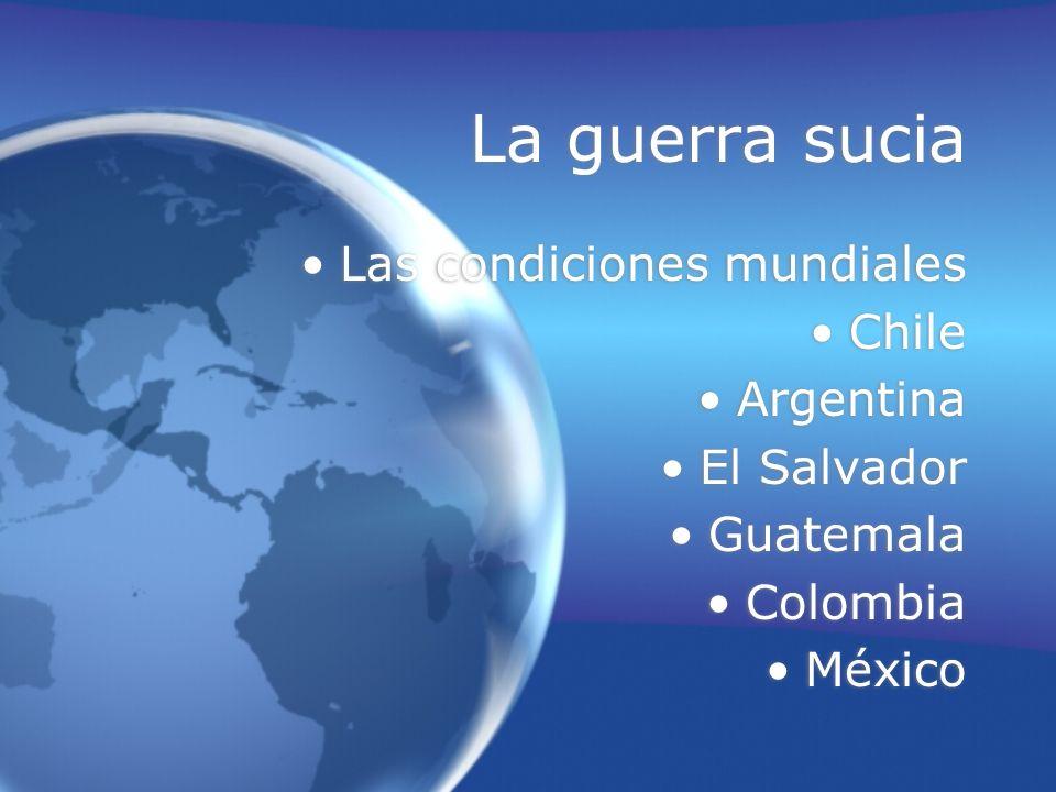 La guerra sucia Las condiciones mundiales Chile Argentina El Salvador