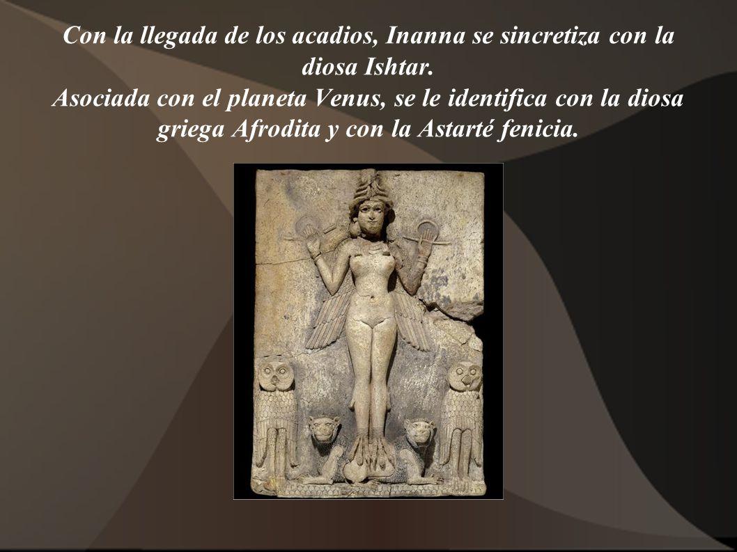 Con la llegada de los acadios, Inanna se sincretiza con la diosa Ishtar.
