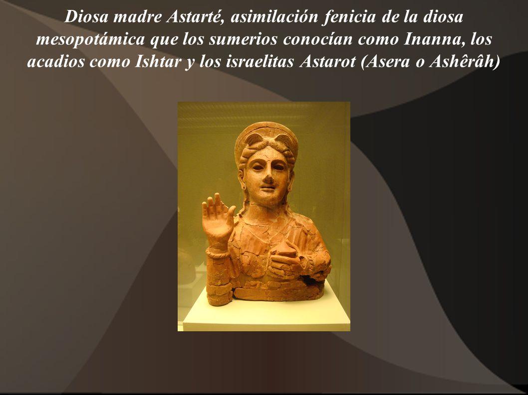Diosa madre Astarté, asimilación fenicia de la diosa mesopotámica que los sumerios conocían como Inanna, los acadios como Ishtar y los israelitas Astarot (Asera o Ashêrâh)