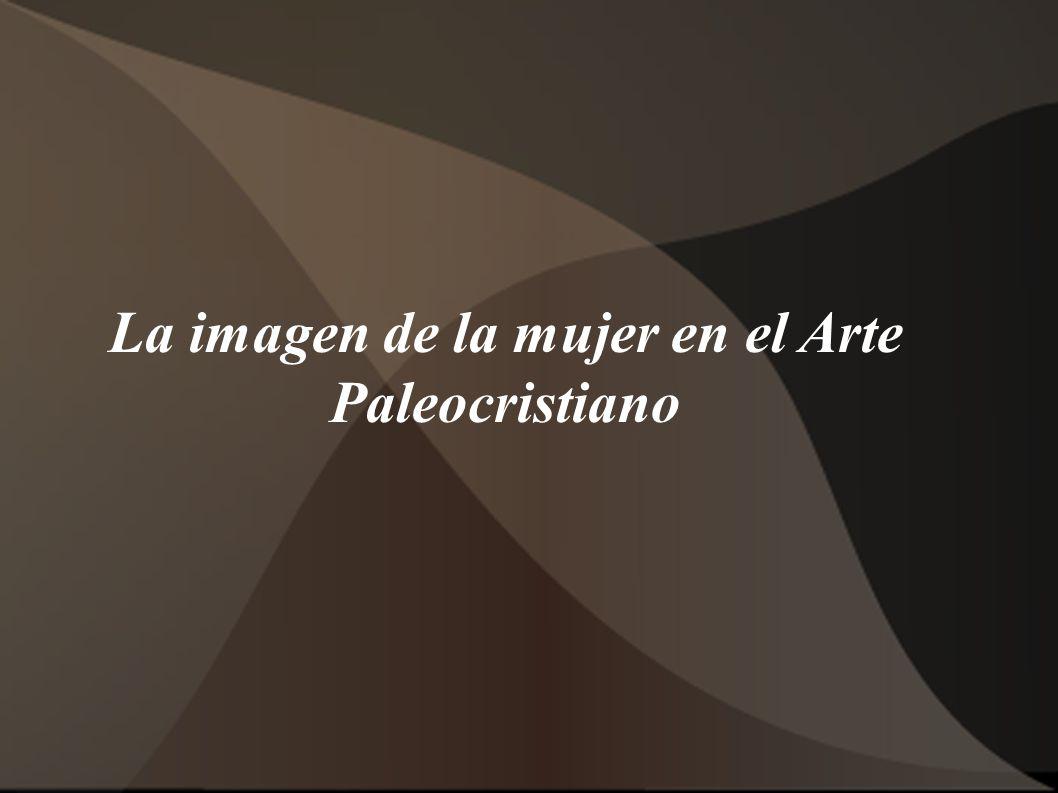 La imagen de la mujer en el Arte Paleocristiano