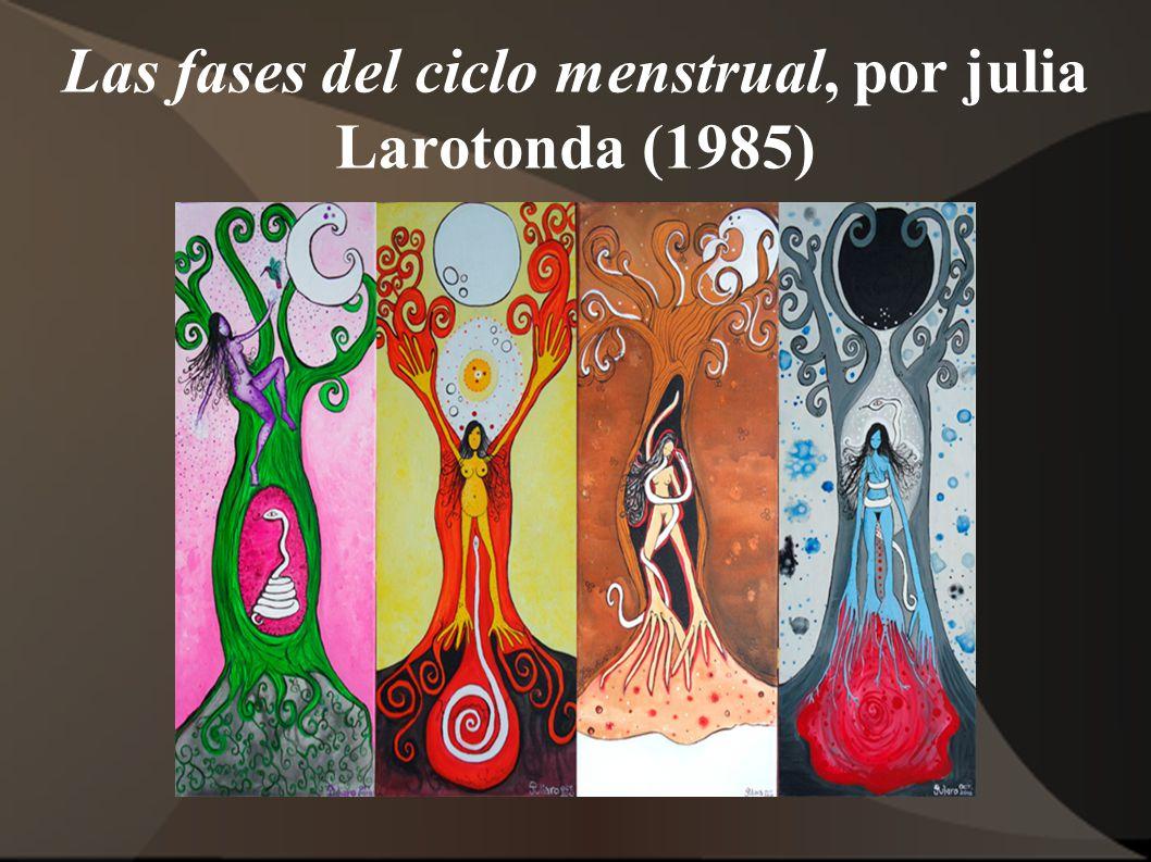 Las fases del ciclo menstrual, por julia Larotonda (1985)