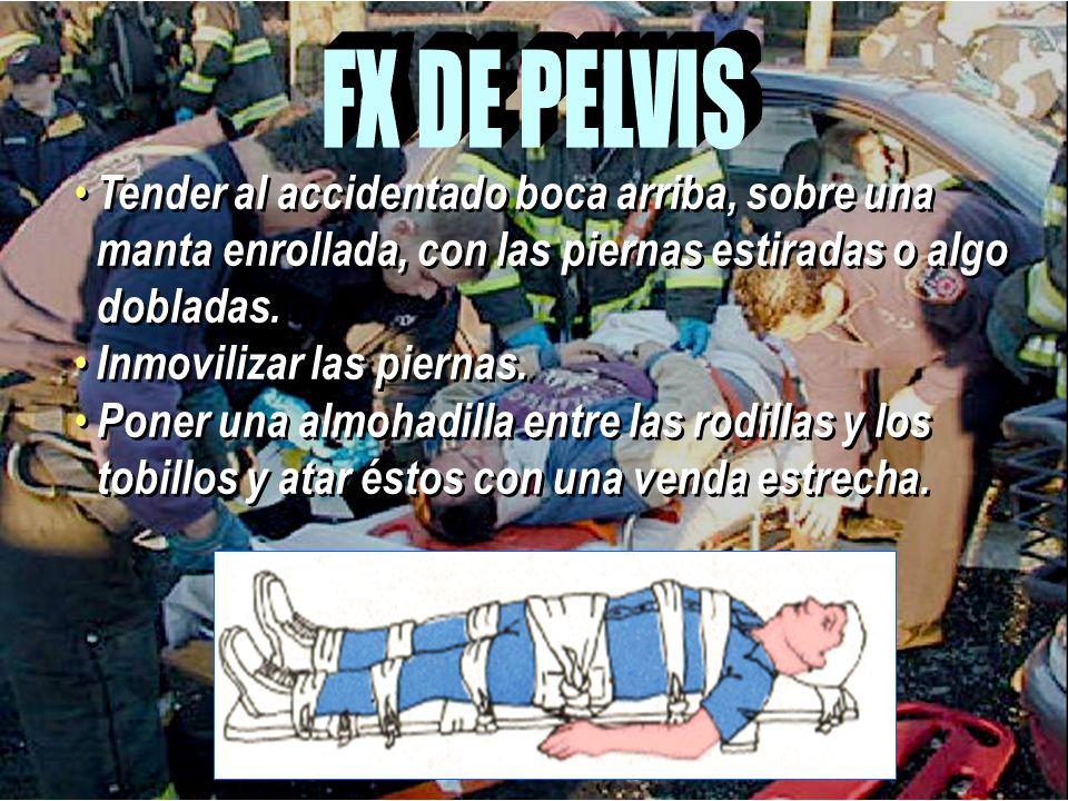 FX DE PELVIS Tender al accidentado boca arriba, sobre una manta enrollada, con las piernas estiradas o algo dobladas.