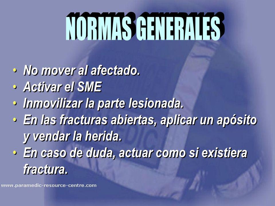 NORMAS GENERALES No mover al afectado. Activar el SME. Inmovilizar la parte lesionada.