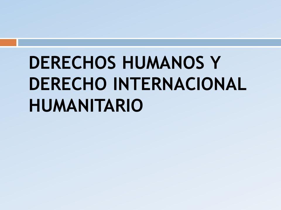 DERECHOS HUMANOS Y DERECHO INTERNACIONAL HUMANITARIO