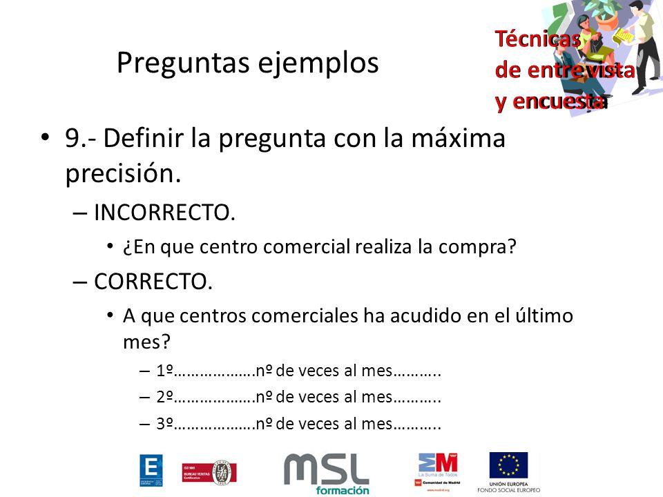 Preguntas ejemplos 9.- Definir la pregunta con la máxima precisión.