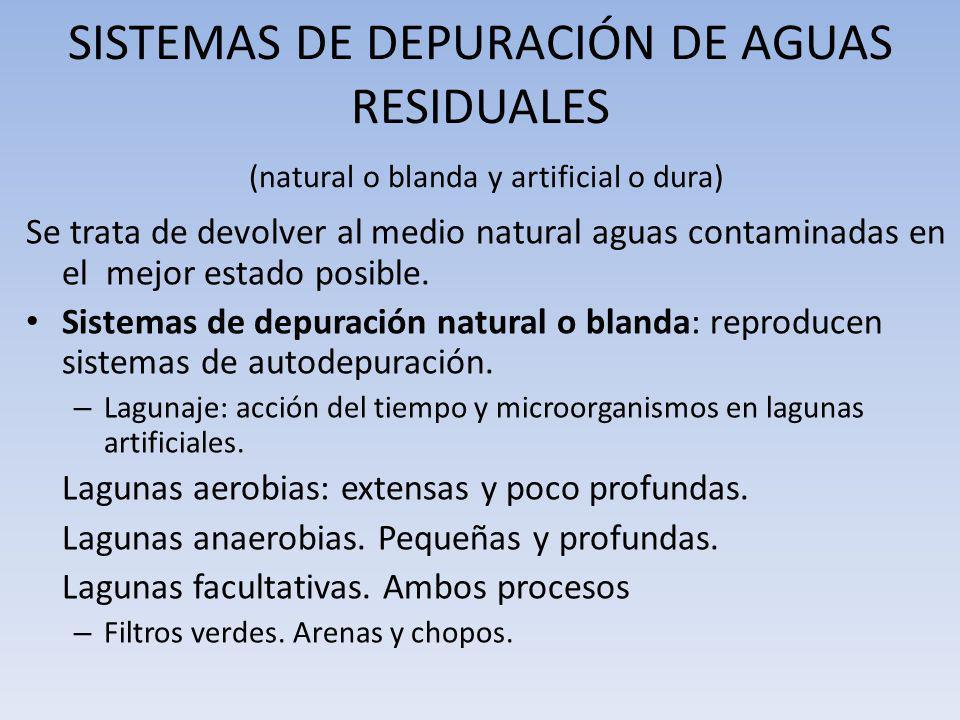 SISTEMAS DE DEPURACIÓN DE AGUAS RESIDUALES (natural o blanda y artificial o dura)