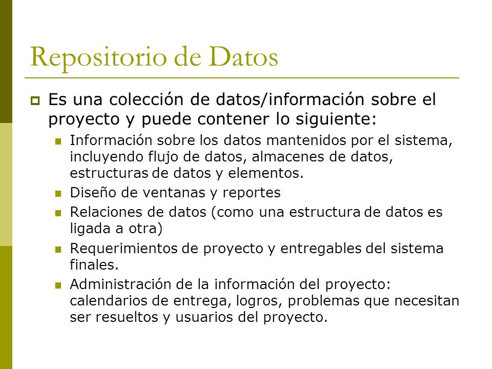 Repositorio de Datos Es una colección de datos/información sobre el proyecto y puede contener lo siguiente: