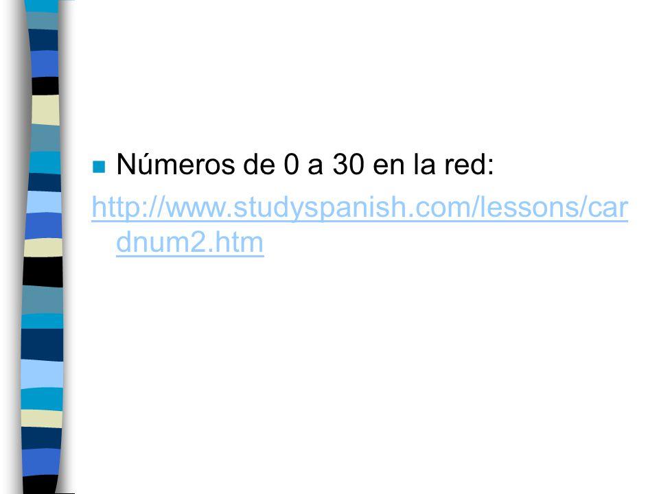 Números de 0 a 30 en la red: http://www.studyspanish.com/lessons/cardnum2.htm