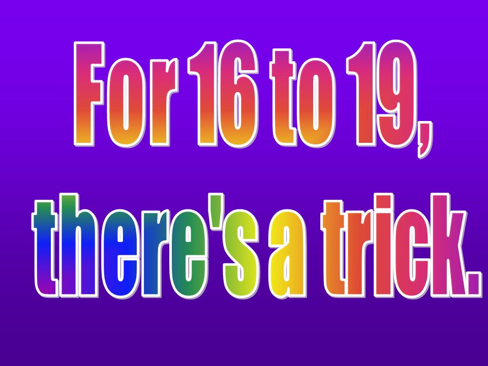 For 16 to 19, there s a trick.