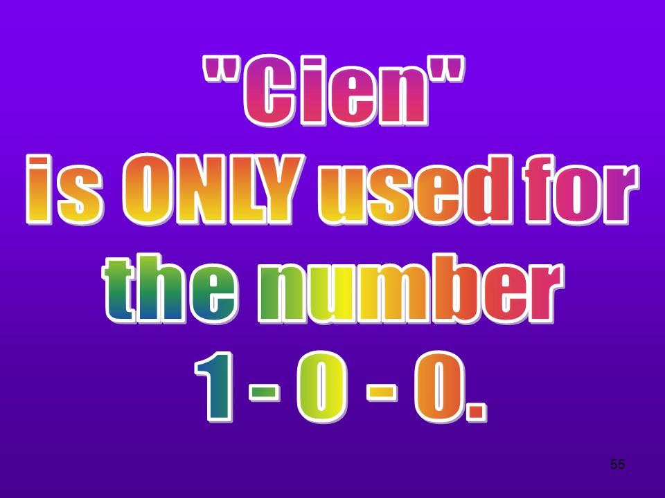 Cien is ONLY used for the number 1 - 0 - 0.