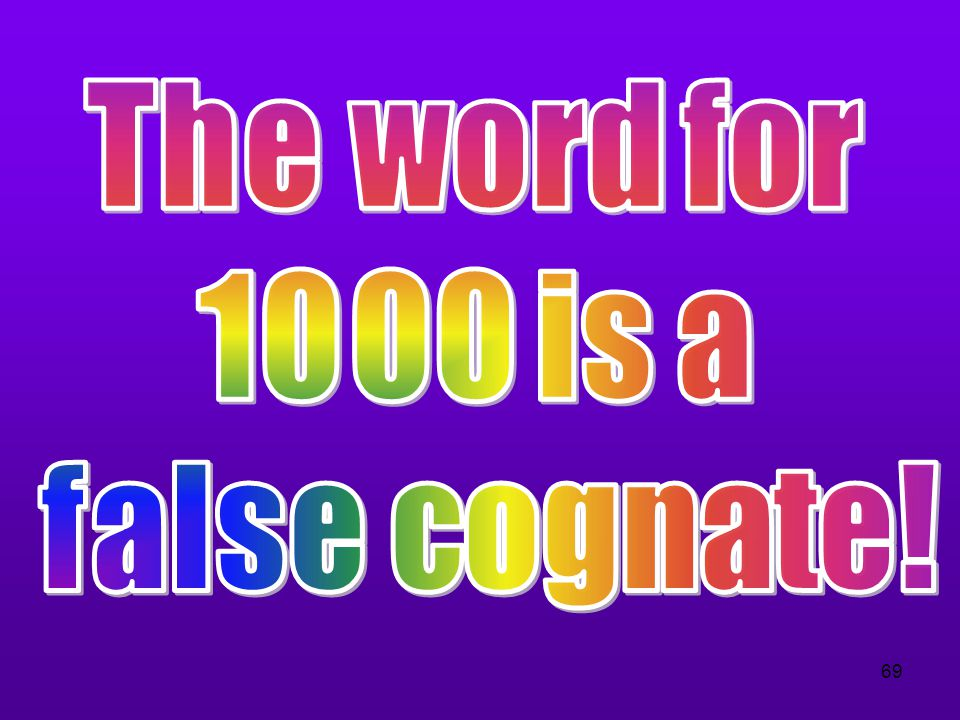 The word for 1000 is a false cognate!