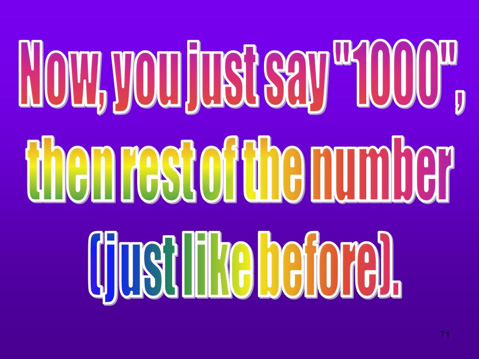 Now, you just say 1000 , then rest of the number (just like before).