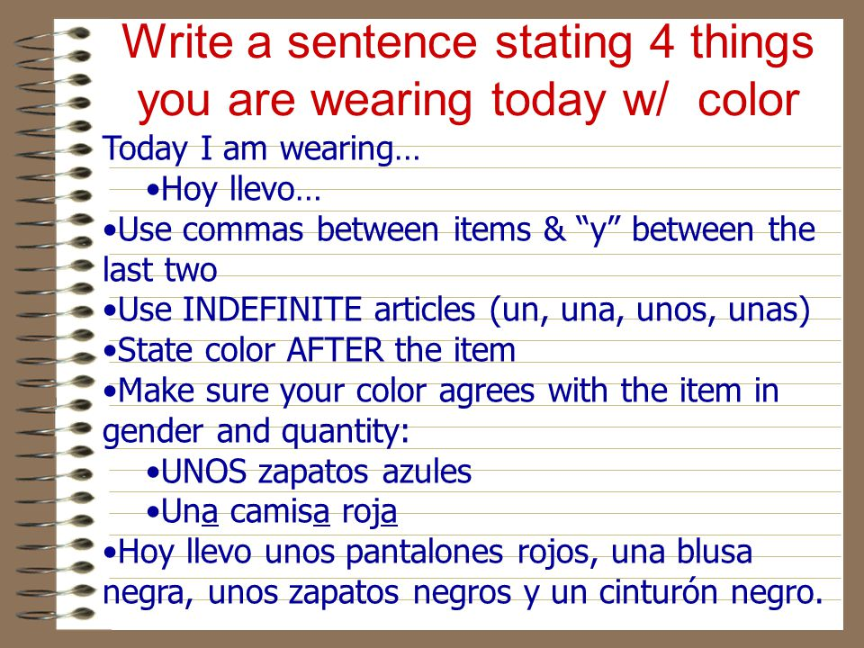 Write a sentence stating 4 things you are wearing today w/ color