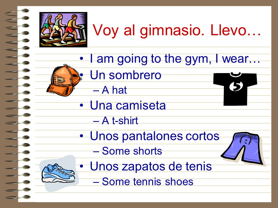 Voy al gimnasio. Llevo… I am going to the gym, I wear… Un sombrero