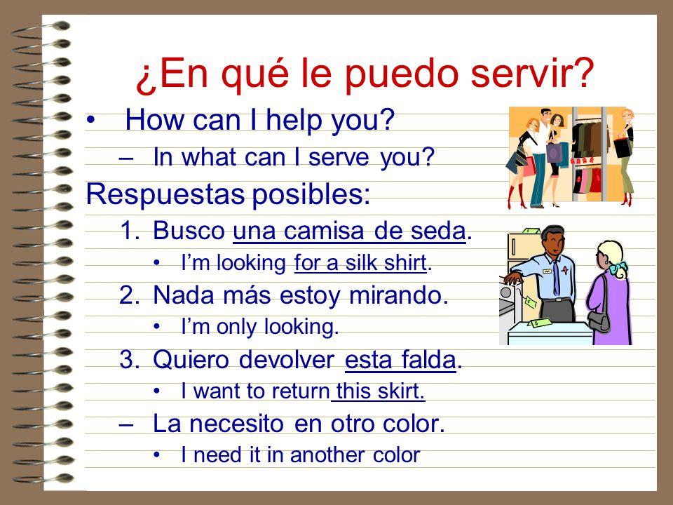 ¿En qué le puedo servir How can I help you Respuestas posibles: