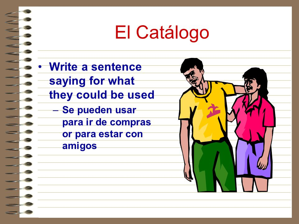 El Catálogo Write a sentence saying for what they could be used