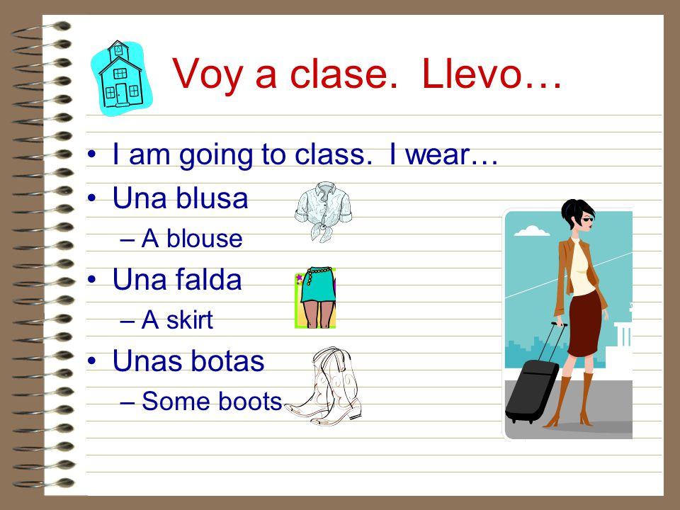 Voy a clase. Llevo… I am going to class. I wear… Una blusa Una falda