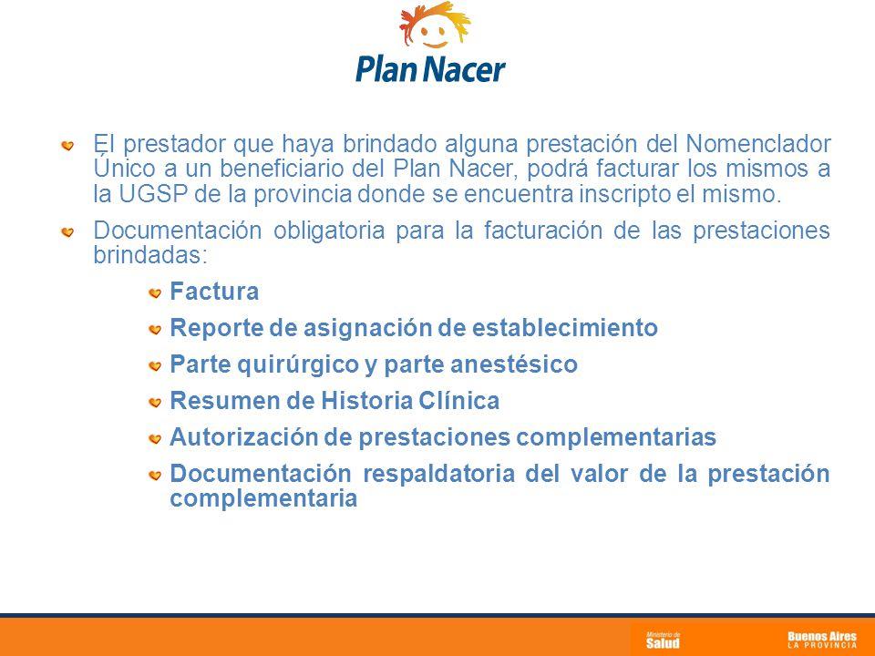 El prestador que haya brindado alguna prestación del Nomenclador Único a un beneficiario del Plan Nacer, podrá facturar los mismos a la UGSP de la provincia donde se encuentra inscripto el mismo.