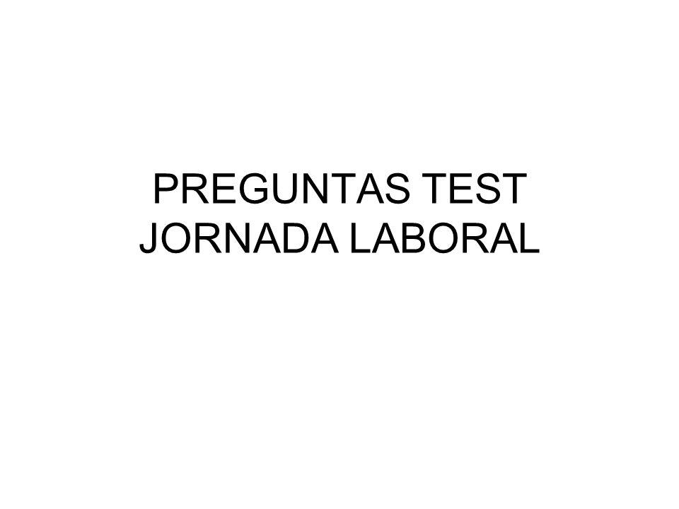 PREGUNTAS TEST JORNADA LABORAL