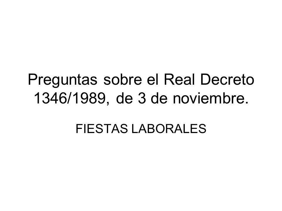 Preguntas sobre el Real Decreto 1346/1989, de 3 de noviembre.