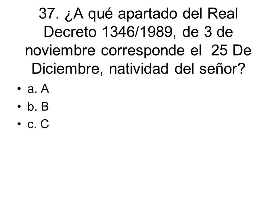 37. ¿A qué apartado del Real Decreto 1346/1989, de 3 de noviembre corresponde el 25 De Diciembre, natividad del señor
