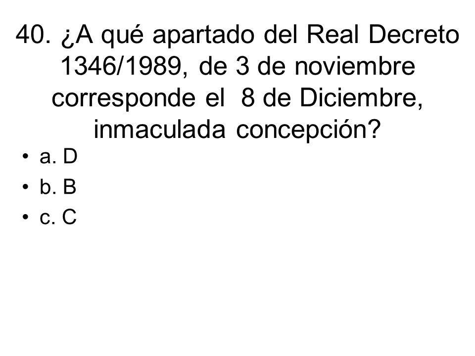 40. ¿A qué apartado del Real Decreto 1346/1989, de 3 de noviembre corresponde el 8 de Diciembre, inmaculada concepción