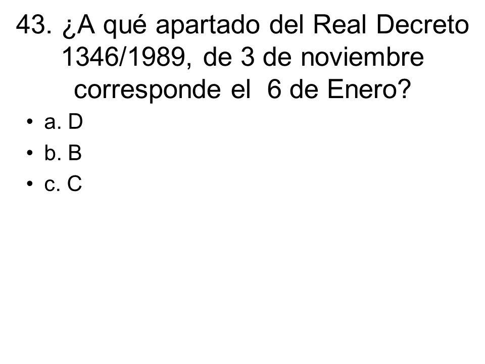43. ¿A qué apartado del Real Decreto 1346/1989, de 3 de noviembre corresponde el 6 de Enero
