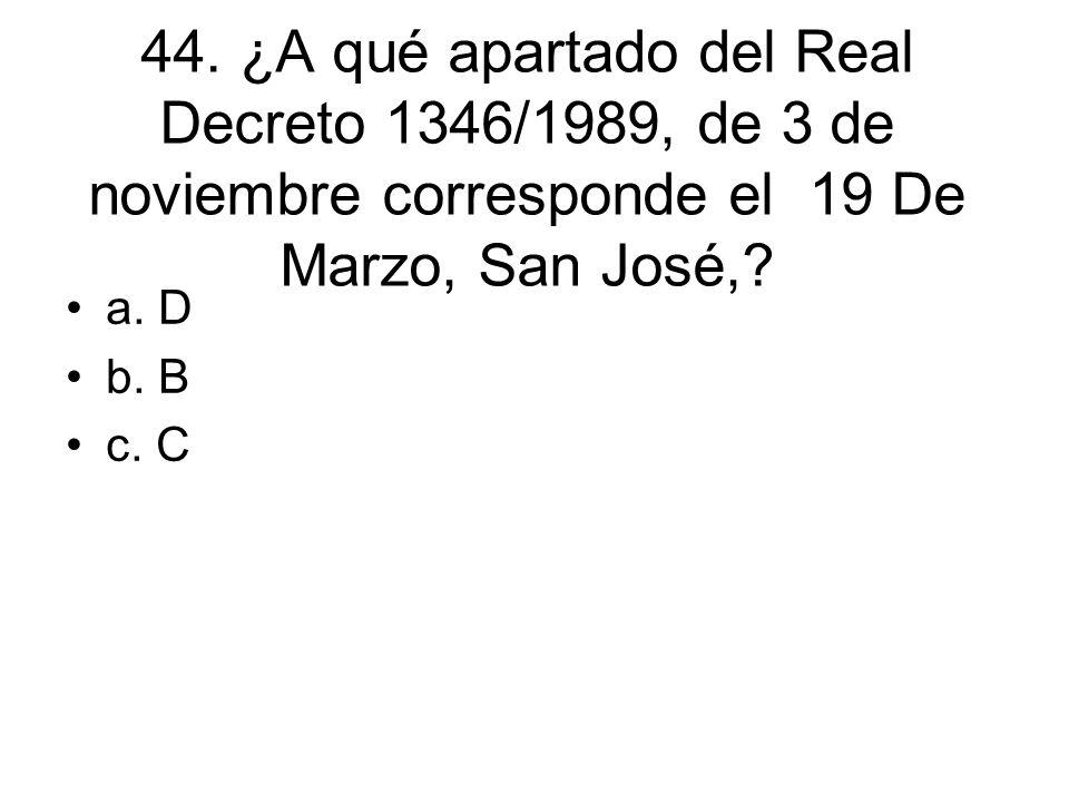 44. ¿A qué apartado del Real Decreto 1346/1989, de 3 de noviembre corresponde el 19 De Marzo, San José,