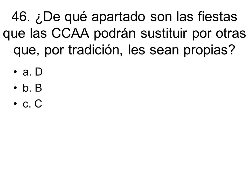 46. ¿De qué apartado son las fiestas que las CCAA podrán sustituir por otras que, por tradición, les sean propias