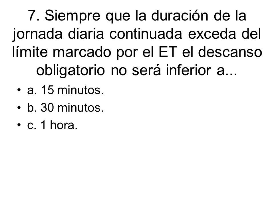 7. Siempre que la duración de la jornada diaria continuada exceda del límite marcado por el ET el descanso obligatorio no será inferior a...