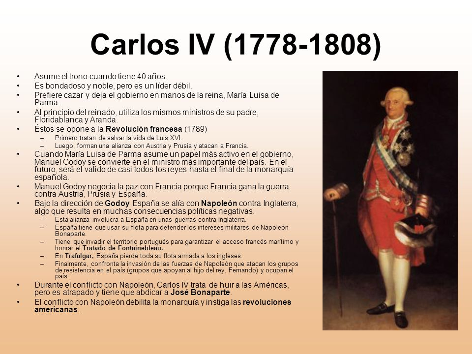 Carlos IV (1778-1808) Asume el trono cuando tiene 40 años.