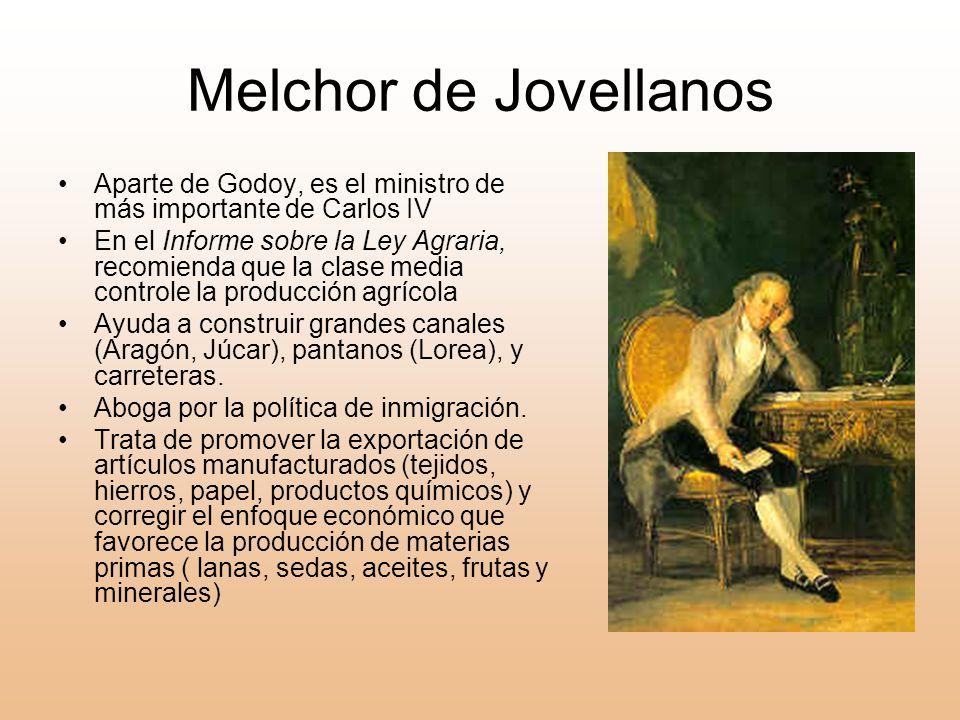Melchor de Jovellanos Aparte de Godoy, es el ministro de más importante de Carlos IV.